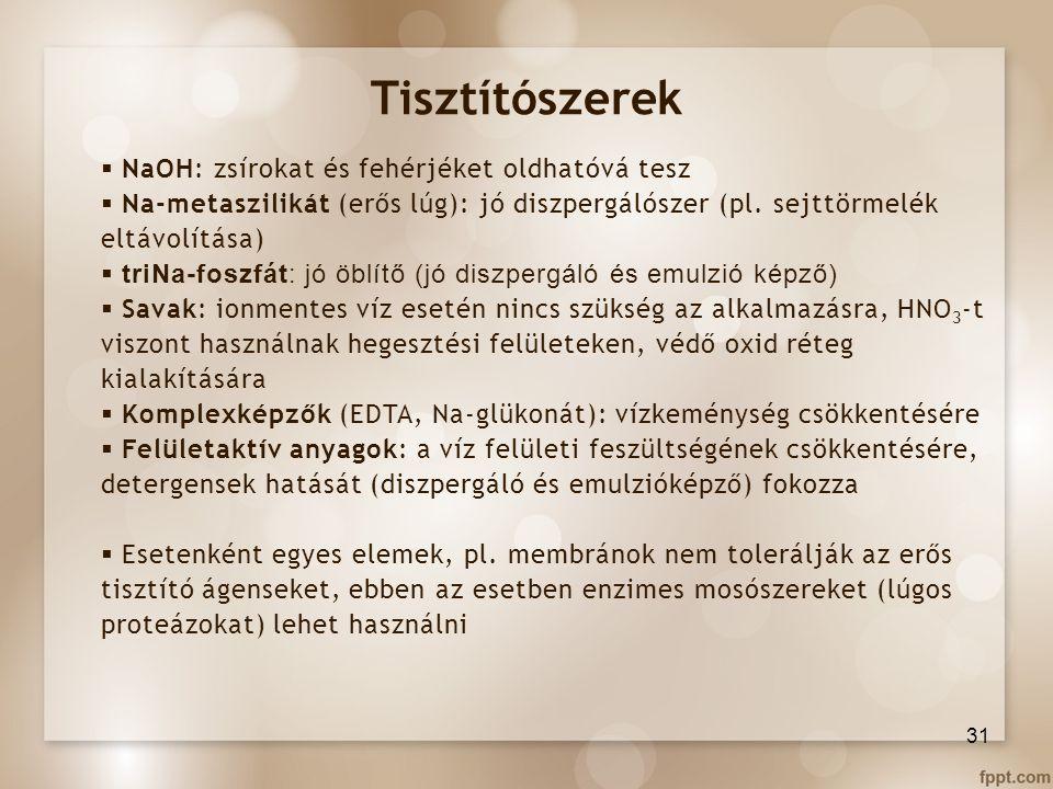 Tisztítószerek  NaOH: zsírokat és fehérjéket oldhatóvá tesz  Na-metaszilikát (erős lúg): jó diszpergálószer (pl. sejttörmelék eltávolítása)  triNa-