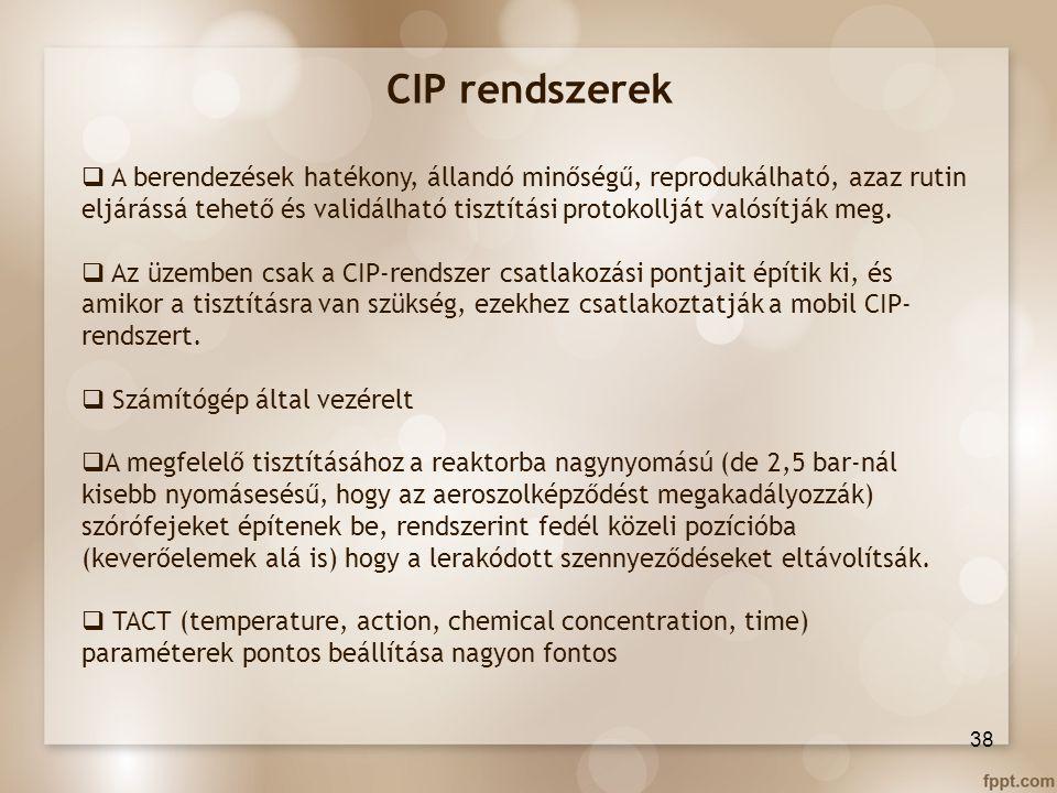 CIP rendszerek  A berendezések hatékony, állandó minőségű, reprodukálható, azaz rutin eljárássá tehető és validálható tisztítási protokollját valósít