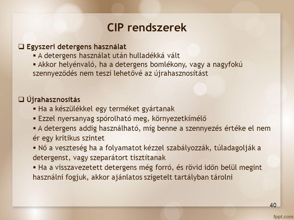 CIP rendszerek  Egyszeri detergens használat  A detergens használat után hulladékká vált  Akkor helyénvaló, ha a detergens bomlékony, vagy a nagyfo