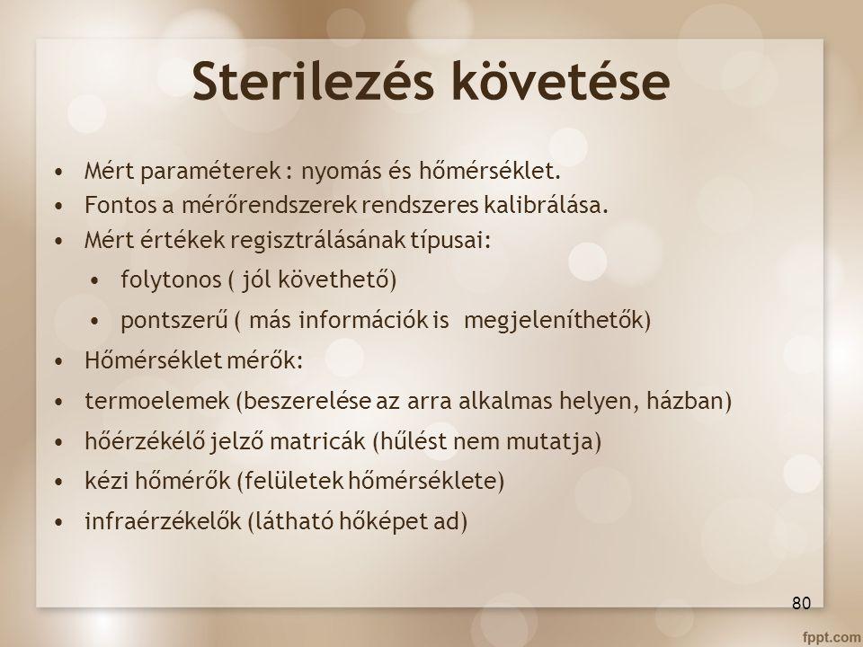 Sterilezés követése Mért paraméterek : nyomás és hőmérséklet. Fontos a mérőrendszerek rendszeres kalibrálása. Mért értékek regisztrálásának típusai: f