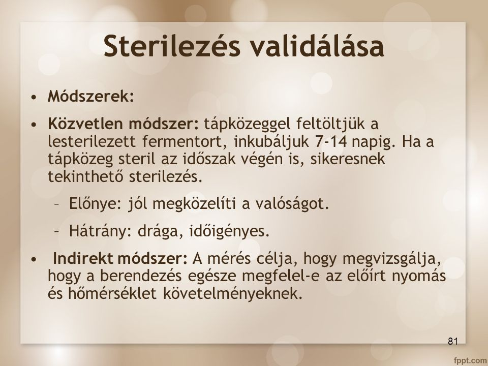 Sterilezés validálása Módszerek: Közvetlen módszer: tápközeggel feltöltjük a lesterilezett fermentort, inkubáljuk 7-14 napig. Ha a tápközeg steril az