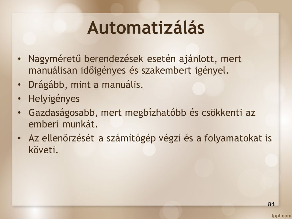 Automatizálás Nagyméretű berendezések esetén ajánlott, mert manuálisan időigényes és szakembert igényel. Drágább, mint a manuális. Helyigényes Gazdasá