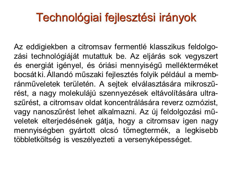 Technológiai fejlesztési irányok Az eddigiekben a citromsav fermentlé klasszikus feldolgo- zási technológiáját mutattuk be. Az eljárás sok vegyszert é