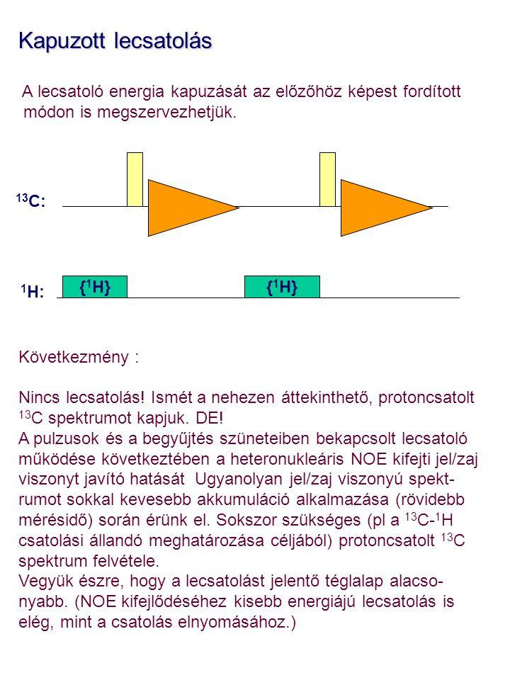 Kapuzott lecsatolás A lecsatoló energia kapuzását az előzőhöz képest fordított módon is megszervezhetjük. Következmény : Nincs lecsatolás! Ismét a neh