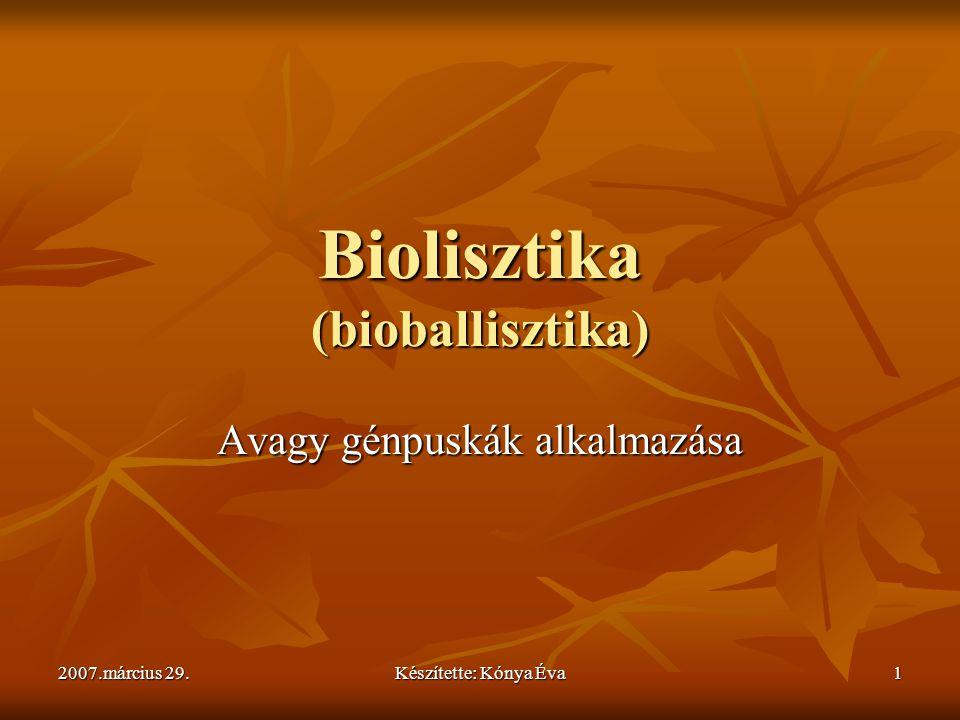 2007.március 29. Készítette: Kónya Éva 1 Biolisztika (bioballisztika) Avagy génpuskák alkalmazása