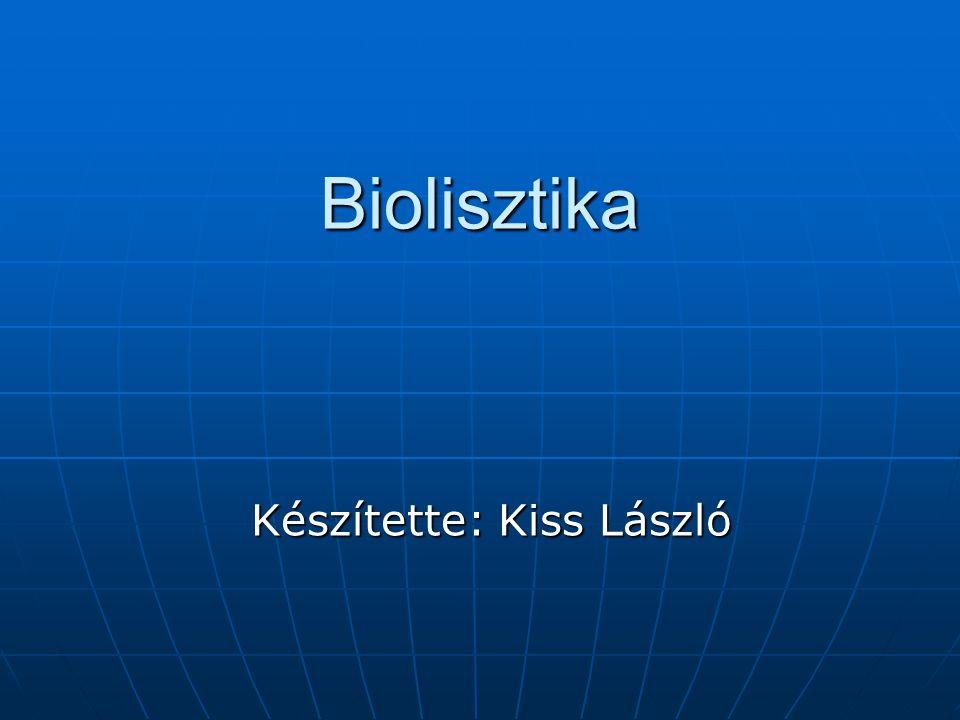 Biolisztika Készítette: Kiss László