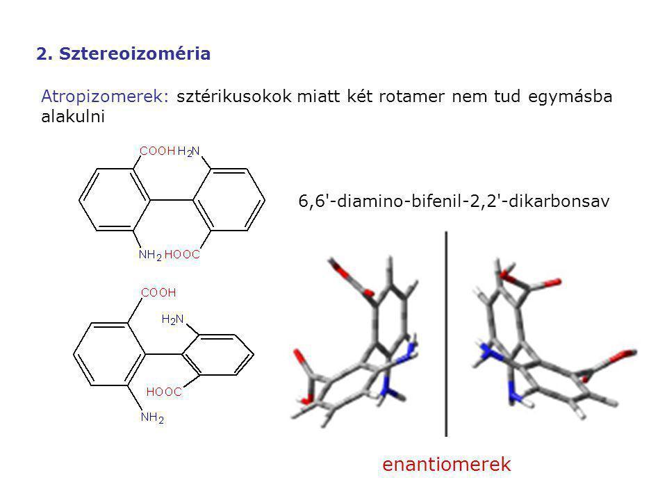 Atropizomerek: sztérikusokok miatt két rotamer nem tud egymásba alakulni 6,6'-diamino-bifenil-2,2'-dikarbonsav 2. Sztereoizoméria enantiomerek