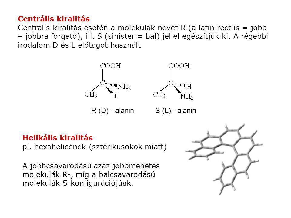 Centrális kiralitás Centrális kiralitás esetén a molekulák nevét R (a latin rectus = jobb – jobbra forgató), ill. S (sinister = bal) jellel egészítjük