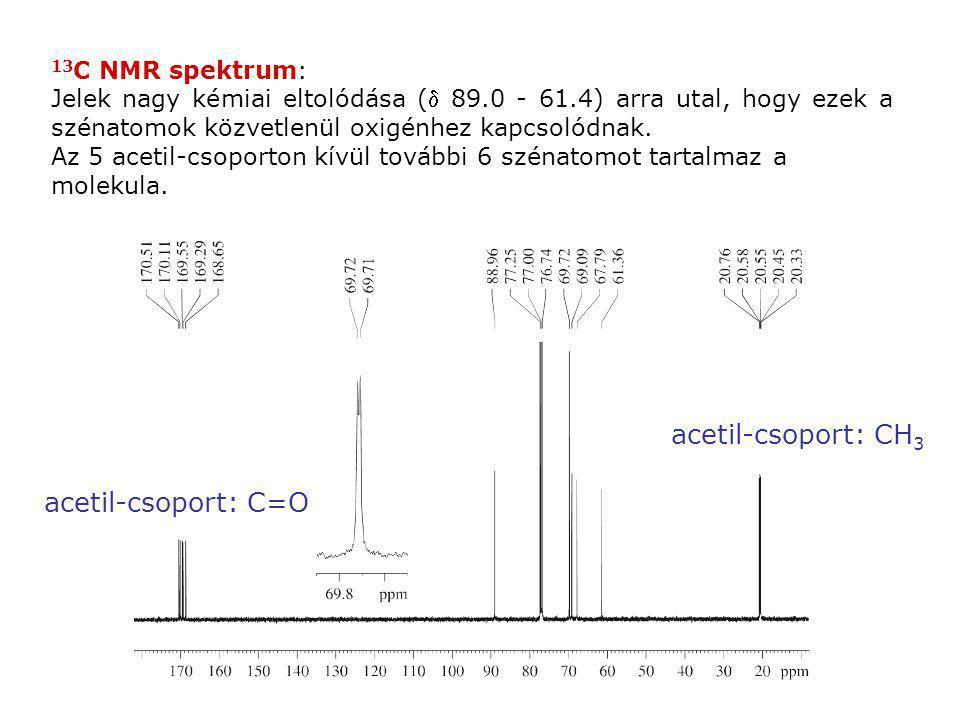 13 C NMR spektrum: Jelek nagy kémiai eltolódása ( 89.0 - 61.4) arra utal, hogy ezek a szénatomok közvetlenül oxigénhez kapcsolódnak. Az 5 acetil-csop