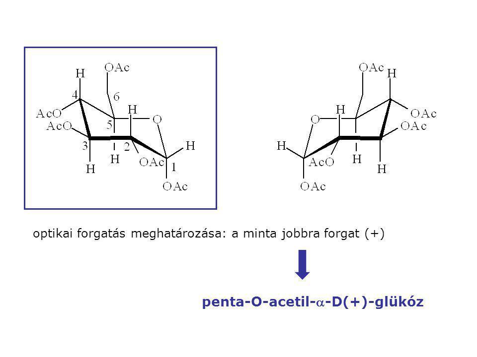 optikai forgatás meghatározása: a minta jobbra forgat (+) penta-O-acetil--D(+)-glükóz