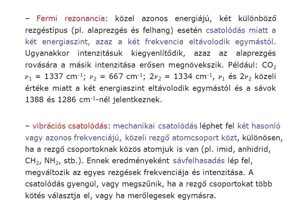 – Fermi rezonancia: közel azonos energiájú, két különböző rezgéstípus (pl.
