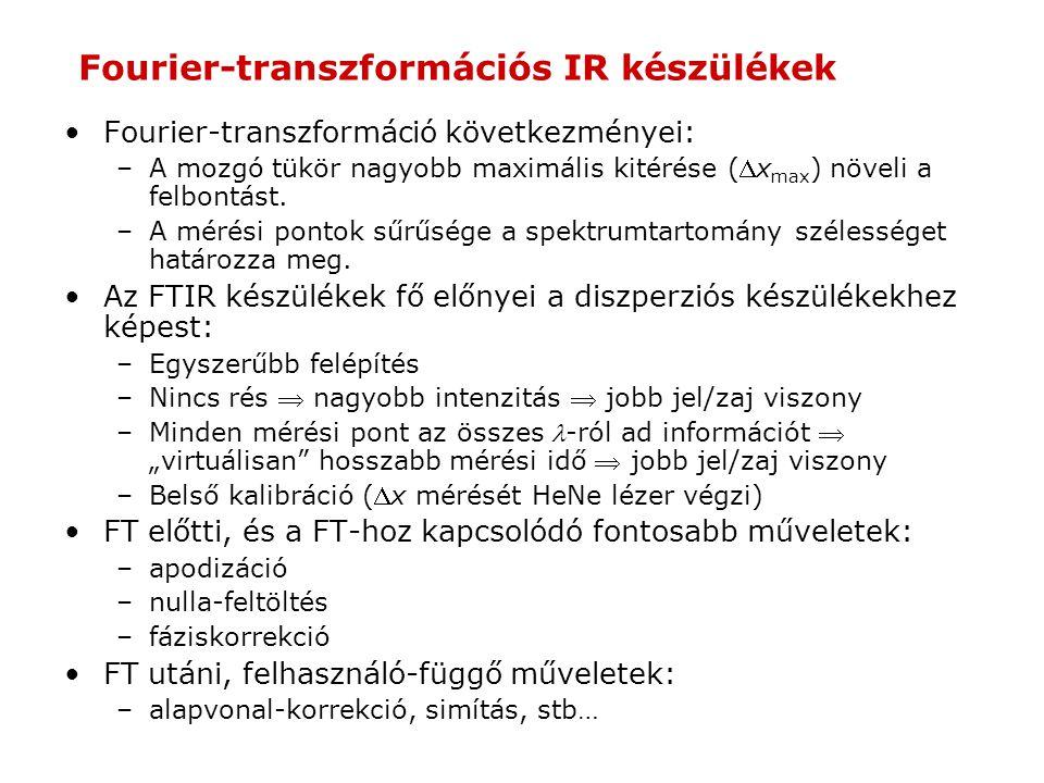 Fourier-transzformációs IR készülékek Fourier-transzformáció következményei: –A mozgó tükör nagyobb maximális kitérése (x max ) növeli a felbontást.
