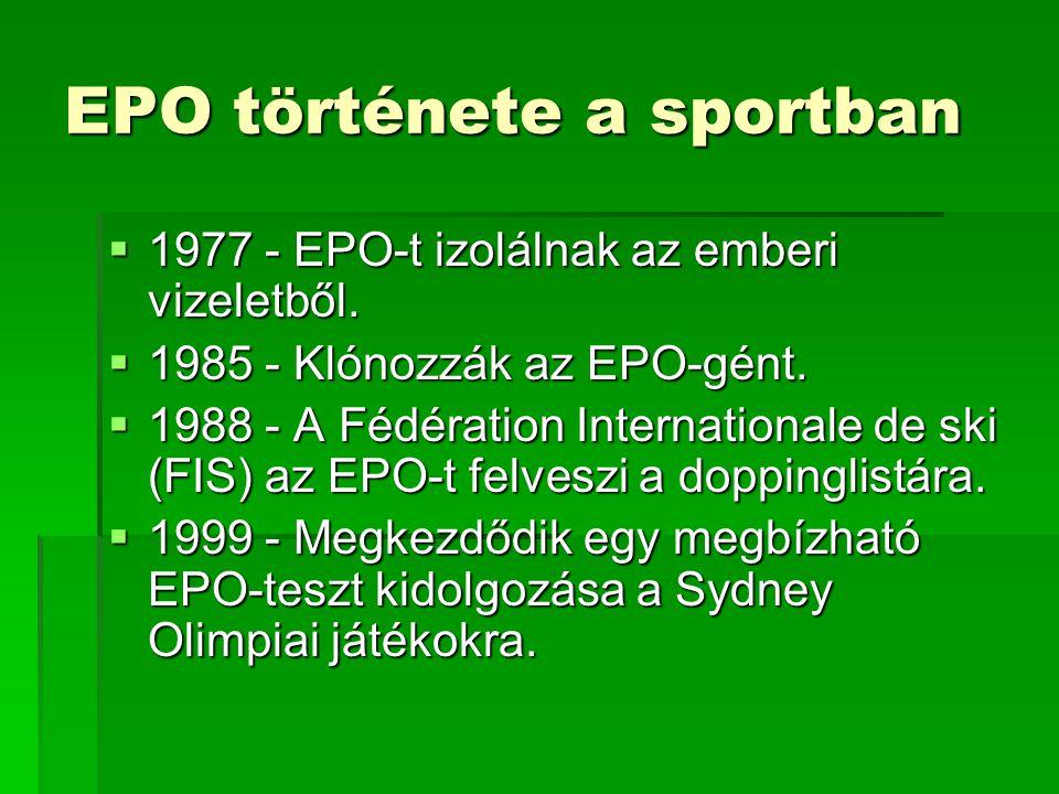EPO története a sportban  1977 - EPO-t izolálnak az emberi vizeletből.  1985 - Klónozzák az EPO-gént.  1988 - A Fédération Internationale de ski (F