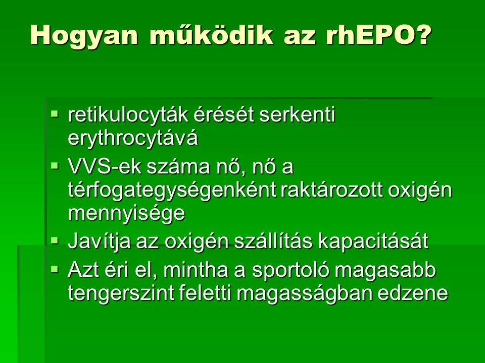 Hogyan működik az rhEPO?  retikulocyták érését serkenti erythrocytává  VVS-ek száma nő, nő a térfogategységenként raktározott oxigén mennyisége  Ja