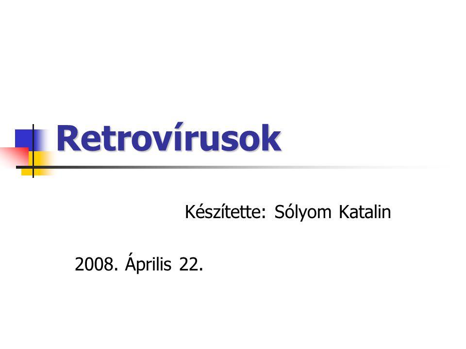 Retrovírusok Készítette: Sólyom Katalin 2008. Április 22.