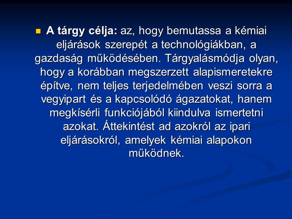 A tárgy célja: az, hogy bemutassa a kémiai eljárások szerepét a technológiákban, a gazdaság működésében. Tárgyalásmódja olyan, hogy a korábban megszer