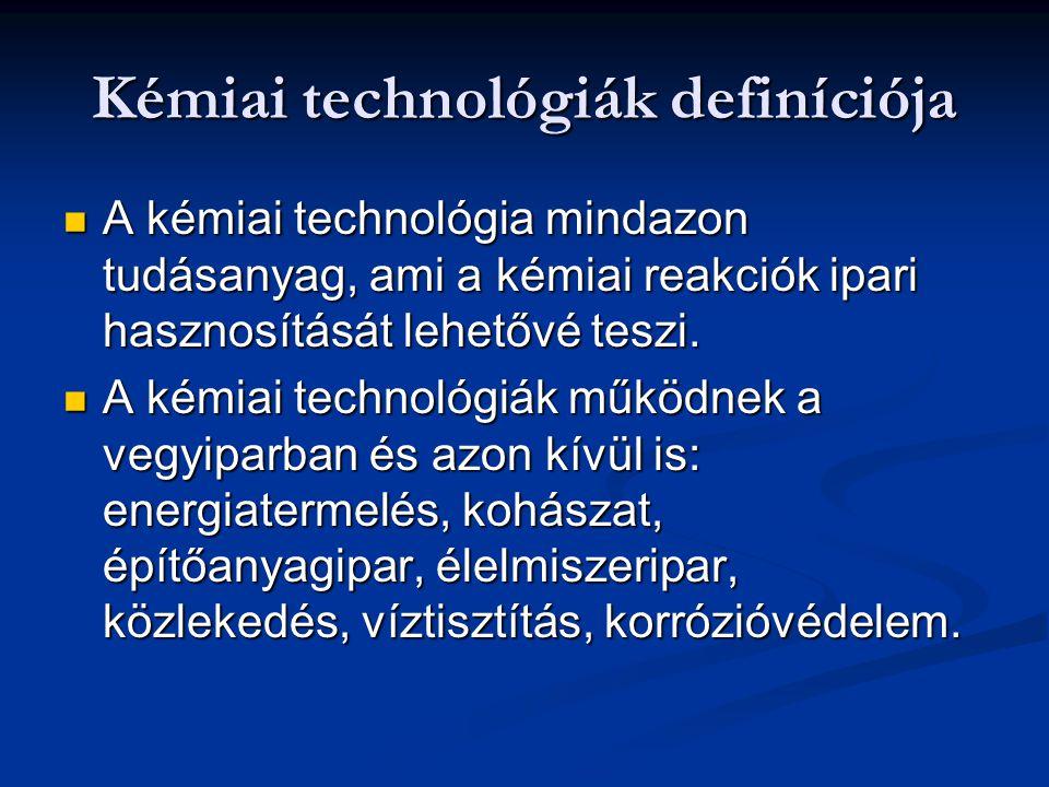Kémiai technológiák definíciója A kémiai technológia mindazon tudásanyag, ami a kémiai reakciók ipari hasznosítását lehetővé teszi. A kémiai technológ