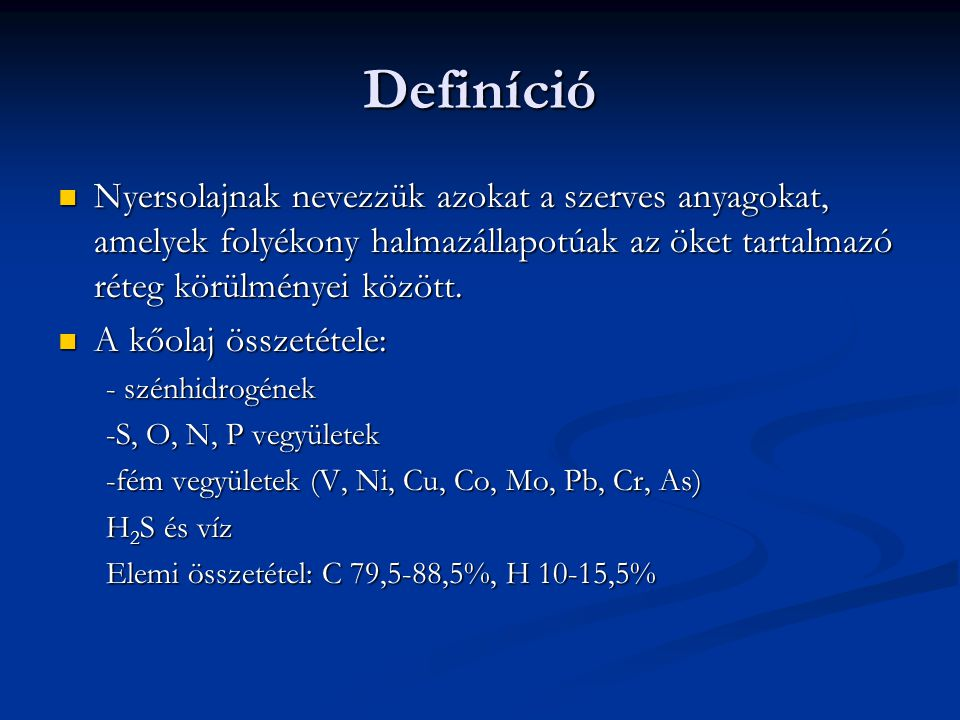 Definíció Nyersolajnak nevezzük azokat a szerves anyagokat, amelyek folyékony halmazállapotúak az öket tartalmazó réteg körülményei között. Nyersolajn