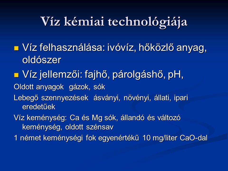Víz kémiai technológiája Víz felhasználása: ivóvíz, hőközlő anyag, oldószer Víz felhasználása: ivóvíz, hőközlő anyag, oldószer Víz jellemzői: fajhő, p