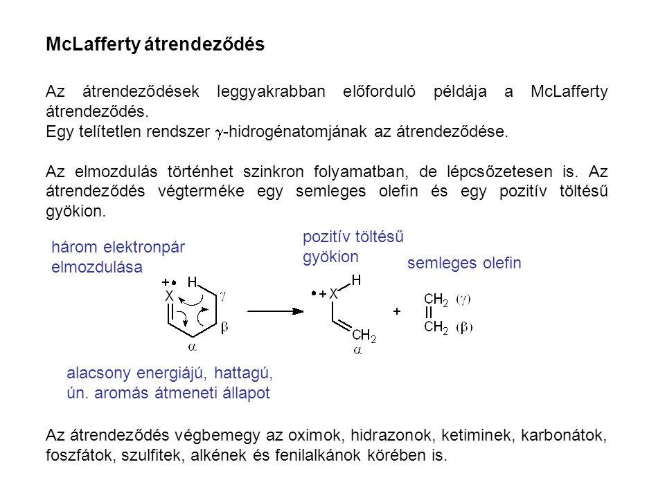 McLafferty átrendeződés Az átrendeződések leggyakrabban előforduló példája a McLafferty átrendeződés. Egy telítetlen rendszer  -hidrogénatomjának az
