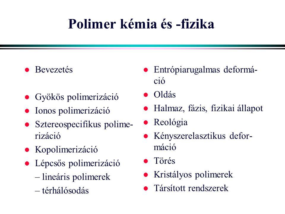Polimer kémia és -fizika l Bevezetés l Gyökös polimerizáció l Ionos polimerizáció l Sztereospecifikus polime- rizáció l Kopolimerizáció l Lépcsős poli