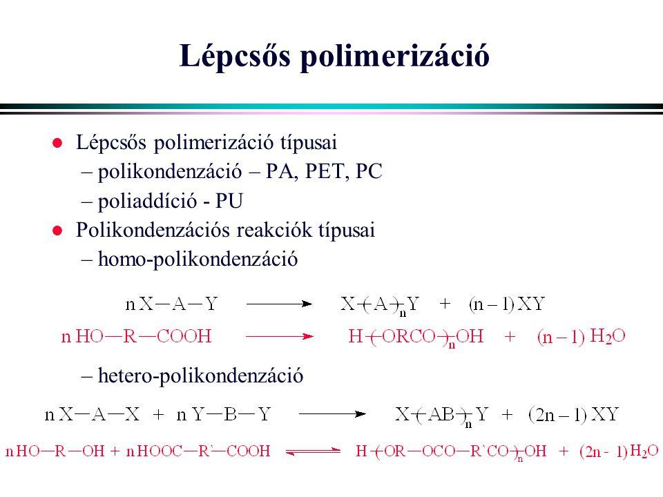 Lépcsős polimerizáció l Lépcsős polimerizáció típusai – polikondenzáció – PA, PET, PC – poliaddíció - PU l Polikondenzációs reakciók típusai – homo-po