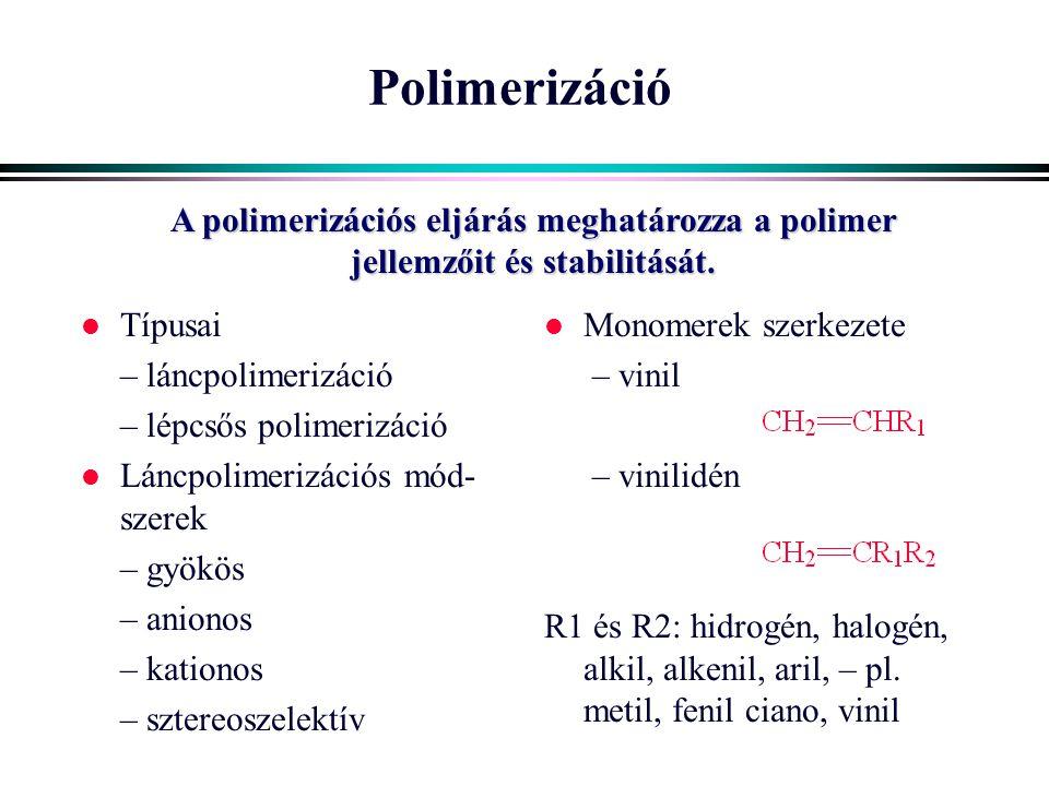 Polimerizáció l Típusai – láncpolimerizáció – lépcsős polimerizáció l Láncpolimerizációs mód- szerek – gyökös – anionos – kationos – sztereoszelektív