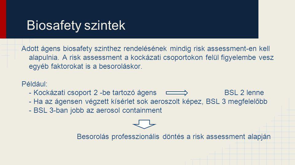 Biosafety szintek Adott ágens biosafety szinthez rendelésének mindig risk assessment-en kell alapulnia. A risk assessment a kockázati csoportokon felü