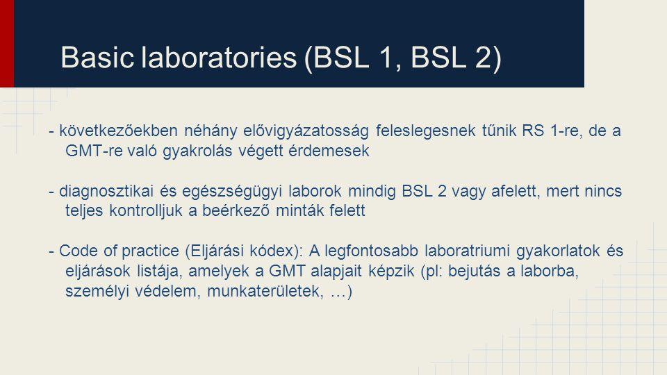 Basic laboratories (BSL 1, BSL 2) - következőekben néhány elővigyázatosság feleslegesnek tűnik RS 1-re, de a GMT-re való gyakrolás végett érdemesek -