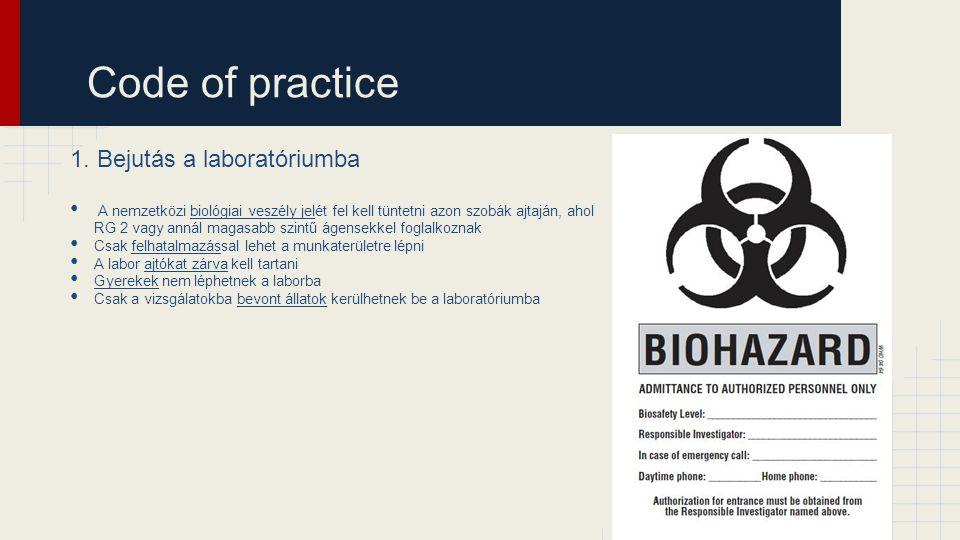 Code of practice 1. Bejutás a laboratóriumba A nemzetközi biológiai veszély jelét fel kell tüntetni azon szobák ajtaján, ahol RG 2 vagy annál magasabb