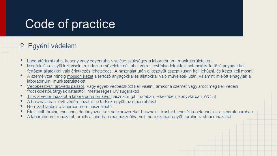 Code of practice 2. Egyéni védelem Laboratóriumi ruha, köpeny vagy egyenruha viselése szükséges a laboratóriumi munkaterületeken Megfelelő kesztyűt ke