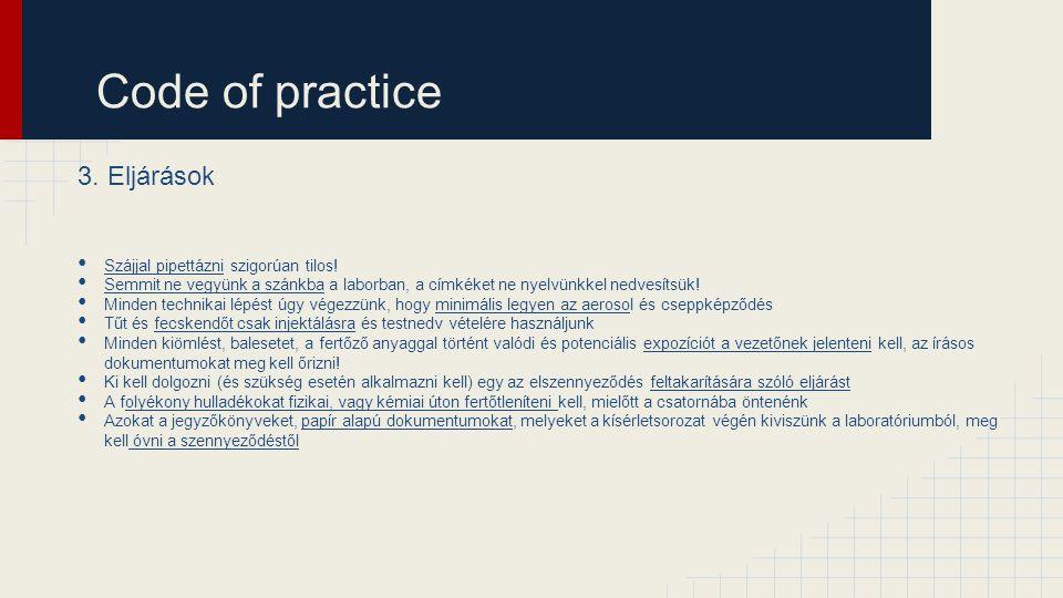 Code of practice 3. Eljárások Szájjal pipettázni szigorúan tilos! Semmit ne vegyünk a szánkba a laborban, a címkéket ne nyelvünkkel nedvesítsük! Minde