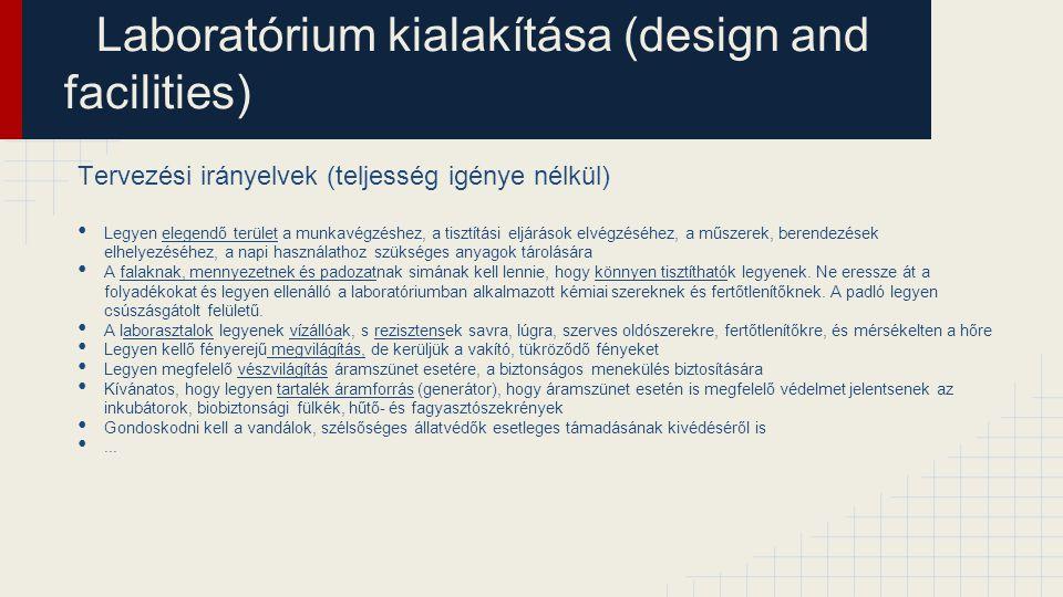 Laboratórium kialakítása (design and facilities) Tervezési irányelvek (teljesség igénye nélkül) Legyen elegendő terület a munkavégzéshez, a tisztítási