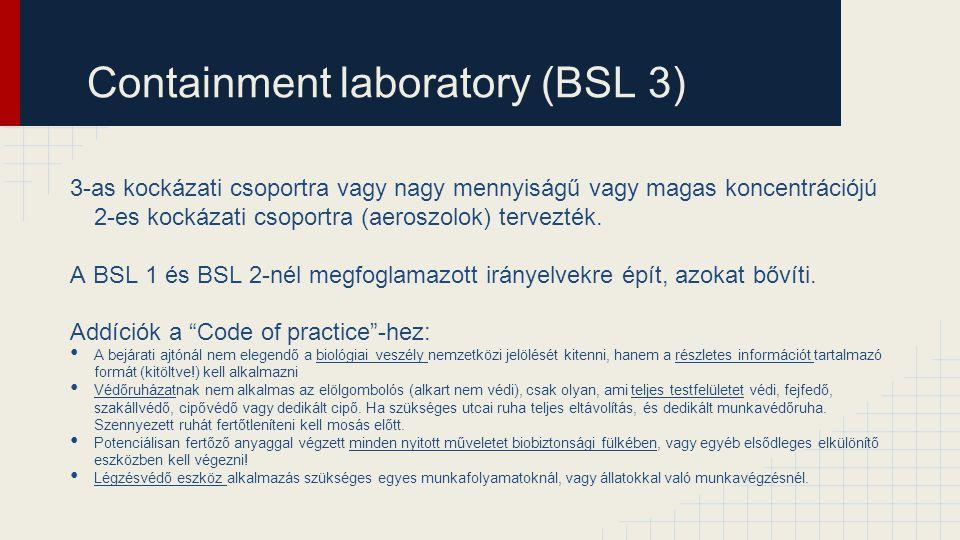 Containment laboratory (BSL 3) 3-as kockázati csoportra vagy nagy mennyiságű vagy magas koncentrációjú 2-es kockázati csoportra (aeroszolok) tervezték
