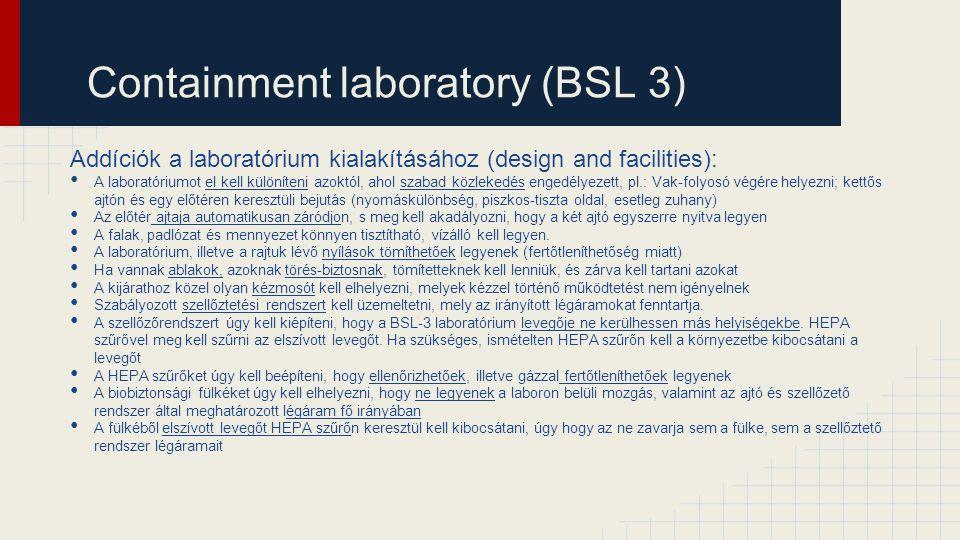 Containment laboratory (BSL 3) Addíciók a laboratórium kialakításához (design and facilities): A laboratóriumot el kell különíteni azoktól, ahol szaba