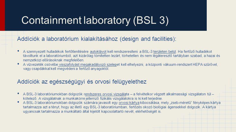 Containment laboratory (BSL 3) Addíciók a laboratórium kialakításához (design and facilities): A szennyezett hulladékok fertőtlenítésére autoklávot ke