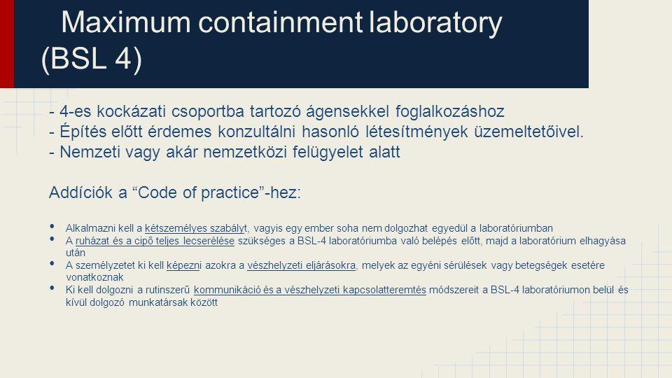 Maximum containment laboratory (BSL 4) - 4-es kockázati csoportba tartozó ágensekkel foglalkozáshoz - Építés előtt érdemes konzultálni hasonló létesít