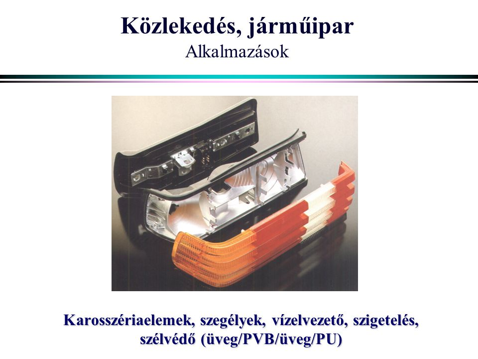 Közlekedés, járműipar Alkalmazások Karosszériaelemek, szegélyek, vízelvezető, szigetelés, szélvédő (üveg/PVB/üveg/PU)