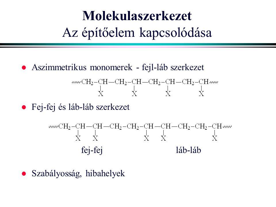 Molekulaszerkezet Az építőelem kapcsolódása l Aszimmetrikus monomerek - fejl-láb szerkezet l Fej-fej és láb-láb szerkezet l Szabályosság, hibahelyek f