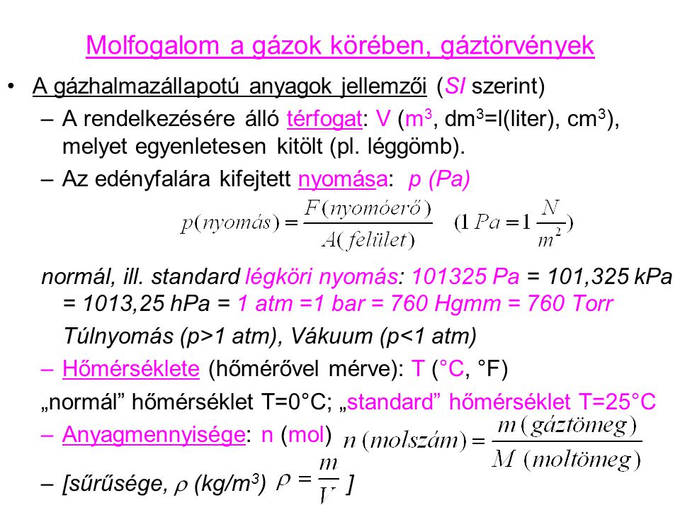 Molfogalom a gázok körében, gáztörvények A gázhalmazállapotú anyagok jellemzői (SI szerint) –A rendelkezésére álló térfogat: V (m 3, dm 3 =l(liter), c