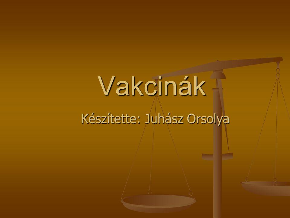 Vakcinák Készítette: Juhász Orsolya