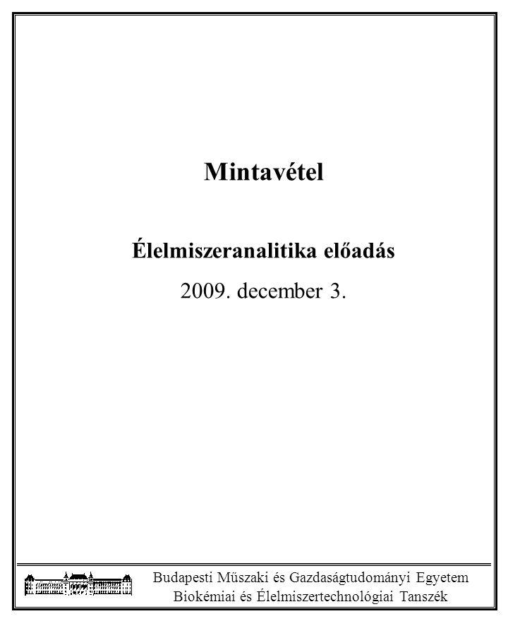 Budapesti Műszaki és Gazdaságtudományi Egyetem Biokémiai és Élelmiszertechnológiai Tanszék Mintavétel Élelmiszeranalitika előadás 2009.