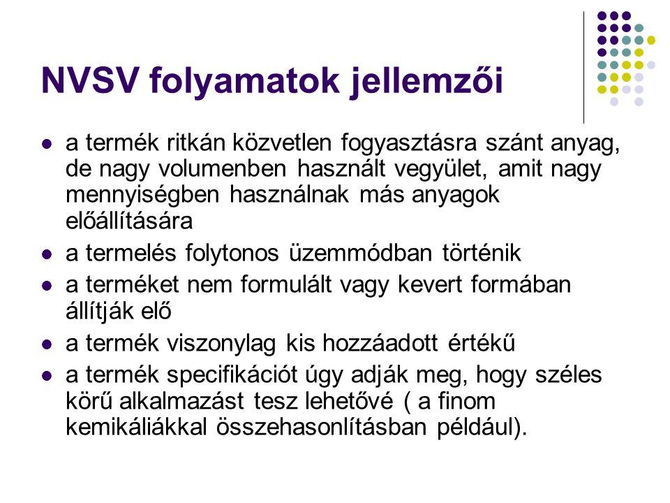 NVSV folyamatok jellemzői a termék ritkán közvetlen fogyasztásra szánt anyag, de nagy volumenben használt vegyület, amit nagy mennyiségben használnak