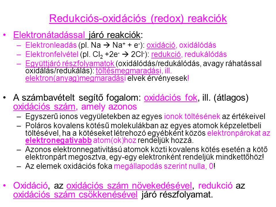 Redukciós-oxidációs (redox) reakciók Elektronátadással járó reakciók: –Elektronleadás (pl. Na  Na + + e - ): oxidáció, oxidálódás –Elektronfelvétel (