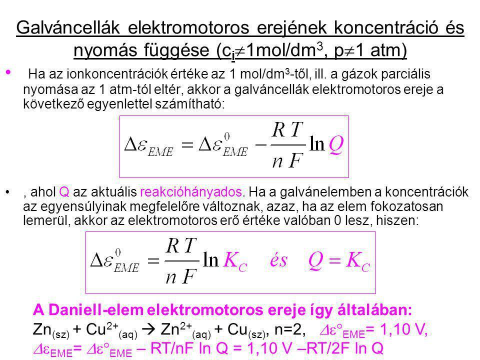 Galváncellák elektromotoros erejének koncentráció és nyomás függése (c i  1mol/dm 3, p  1 atm) Ha az ionkoncentrációk értéke az 1 mol/dm 3 -től, ill
