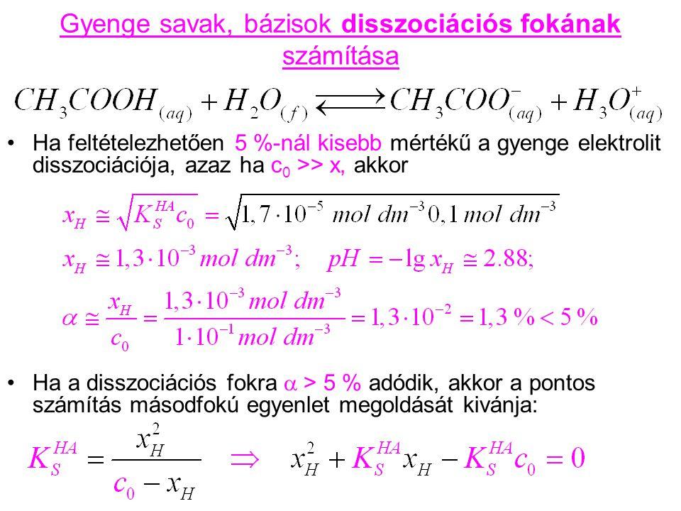 Ha feltételezhetően 5 %-nál kisebb mértékű a gyenge elektrolit disszociációja, azaz ha c 0 >> x, akkor Ha a disszociációs fokra  > 5 % adódik, akkor