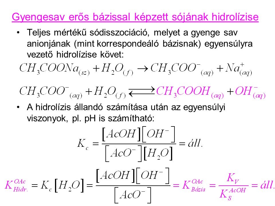 Teljes mértékű sódisszociáció, melyet a gyenge sav anionjának (mint korrespondeáló bázisnak) egyensúlyra vezető hidrolízise követ: A hidrolízis álland