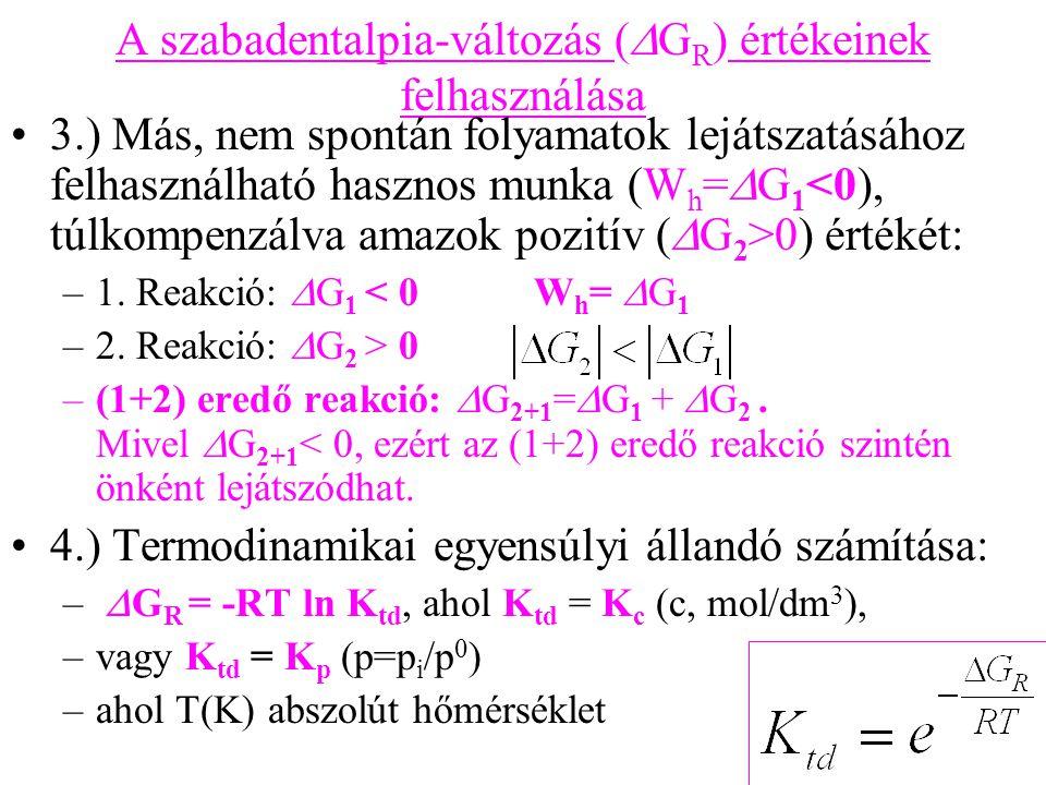 A szabadentalpia-változás (  G R ) értékeinek felhasználása 3.) Más, nem spontán folyamatok lejátszatásához felhasználható hasznos munka (W h =  G 1