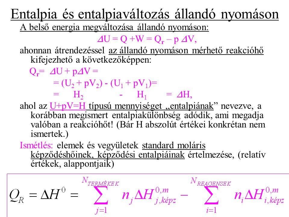 A belső energia megváltozása állandó nyomáson:  U = Q +W = Q r – p  V, ahonnan átrendezéssel az állandó nyomáson mérhető reakcióhő kifejezhető a köv
