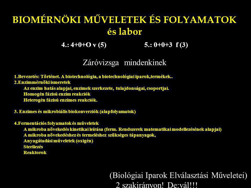 BIOMÉRNÖKI MŰVELETEK ÉS FOLYAMATOK és labor 4.: 4+0+O v (5) 5.: 0+0+3 f (3) 1.Bevezetés: Történet. A biotechnológia, a biotechnológiai iparok,termékek